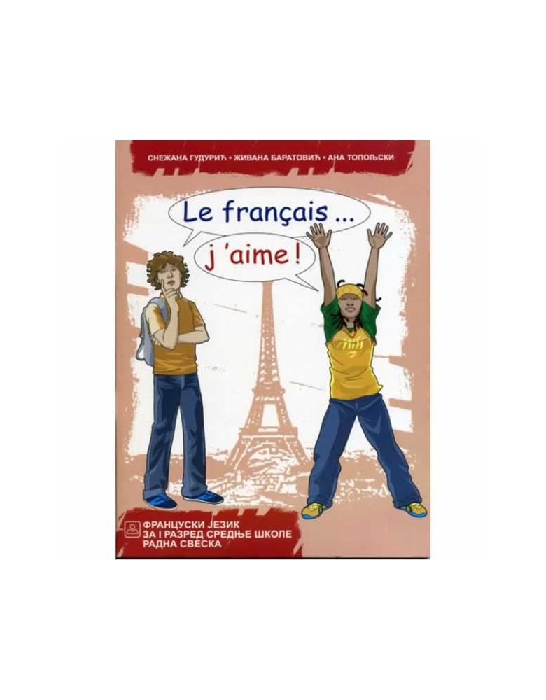 LE FRANÇAIS... J'AIME! 1 - Francuski jezik za gimnazije i stručne škole 1. razred radna sveska