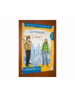 LE FRANÇAIS... J'AIME ! 2 - Francuski jezik za gimnazije i stručne škole