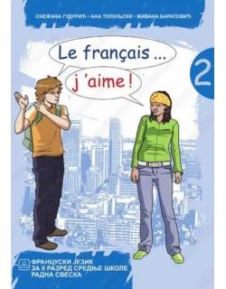 LE FRANÇAIS... J'AIME ! 2 - Francuski jezik radna sveska za gimnazije i stručne škole